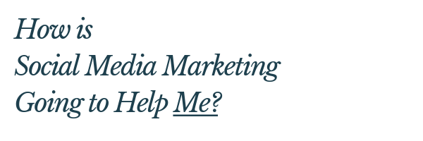 How is Social Media Marketing Going To Help Me?