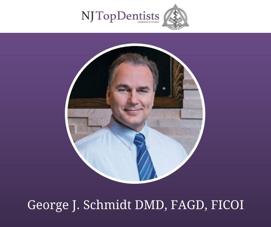 George J. Schmidt DMD, FAGD, FICOI