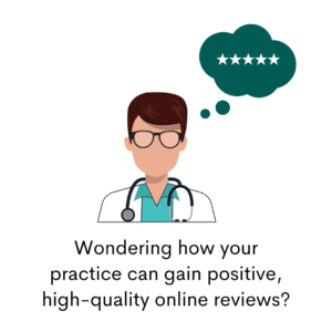 Wondering how your practice  can gain positive, high-quality online reviews?