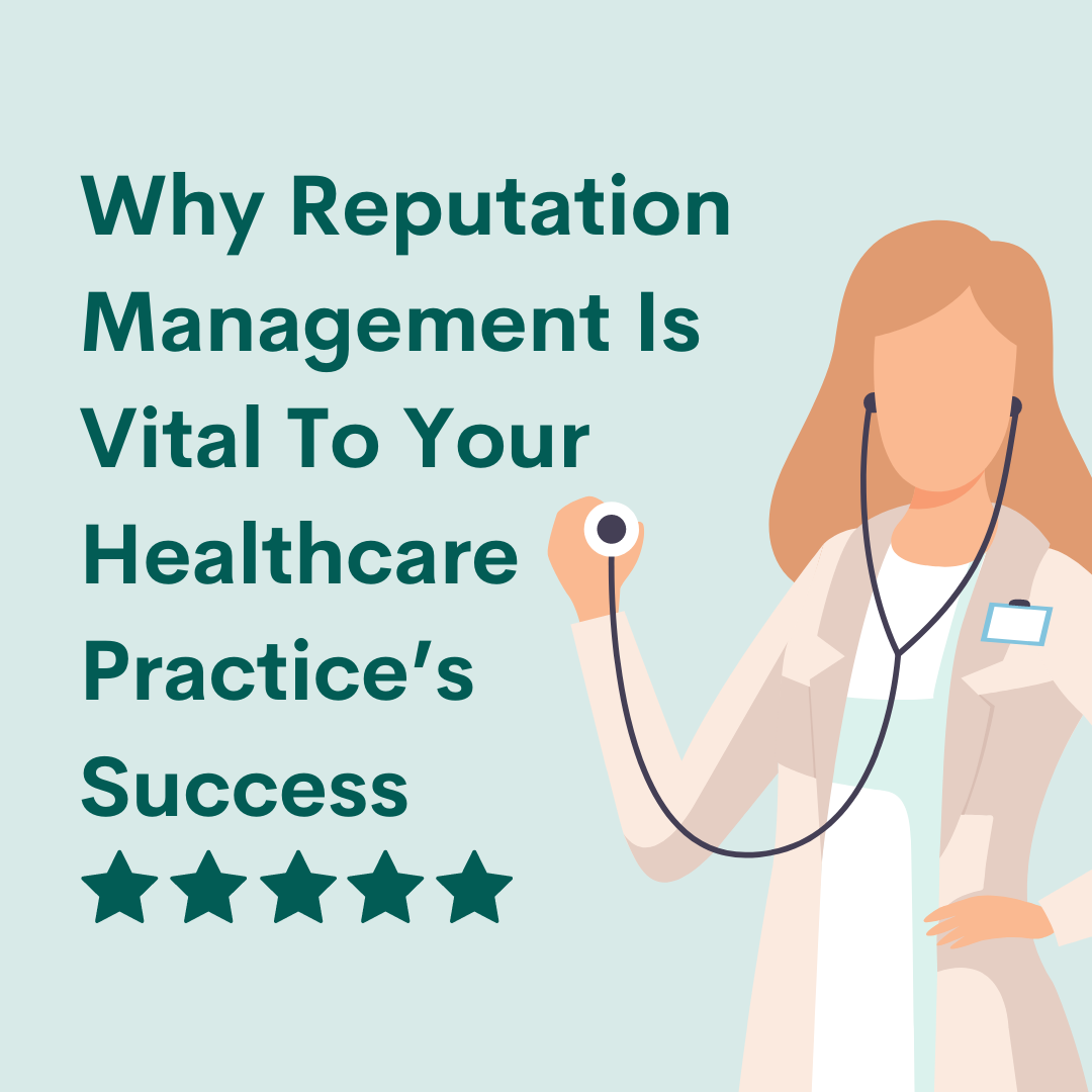 Why Reputation Management Is Vital To Your Healthcare Practice's Success