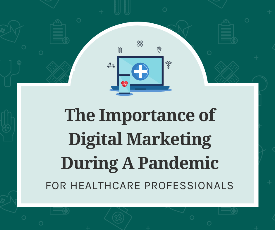 The Importance of Digital Marketing During A Pandemic For Healthcare Professionals