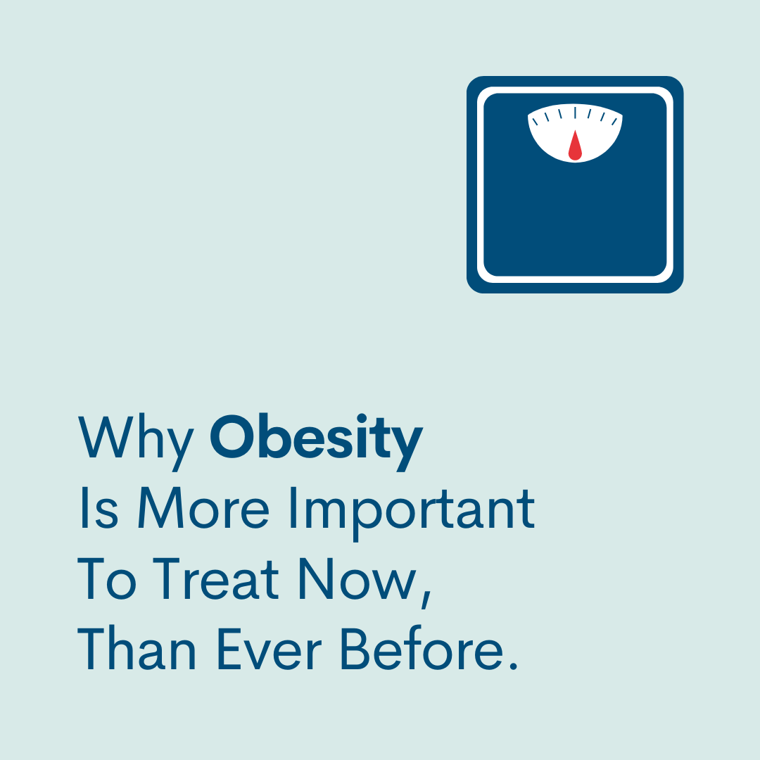Why Obesity Is More Important To Treat Now, Than Ever Before