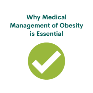 Why Medical Management of Obesity is Essential