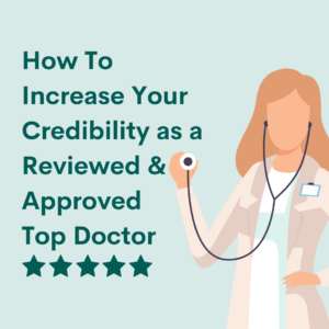 Increase Your Credibility as a Top Doctor With a Positive Online Presence
